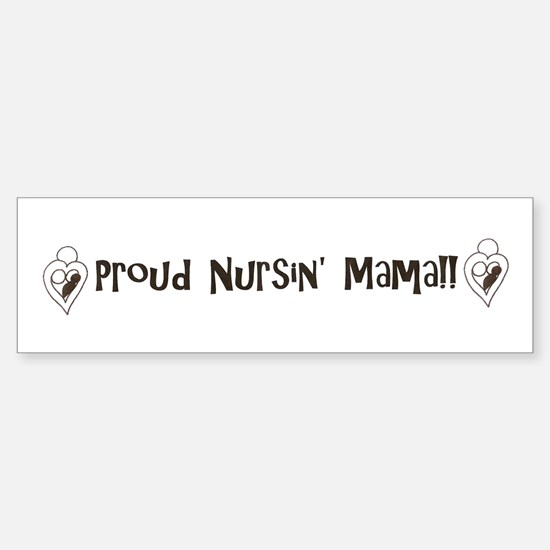 Proud Nursin' Mama!! - Bumper Bumper Bumper Sticker