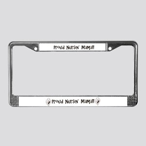Proud Nursin' Mama!! -  License Plate Frame