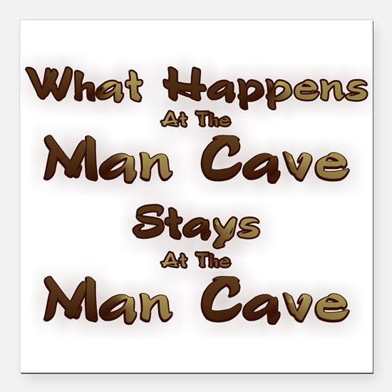 What Happens At The Man Cave Square Car Magnet 3&a