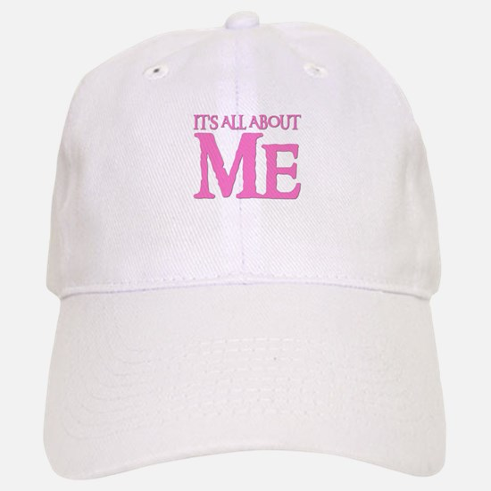IT'S ALL ABOUT ME Baseball Baseball Cap
