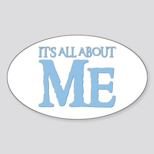 IT'S ALL ABOUT ME Oval Sticker