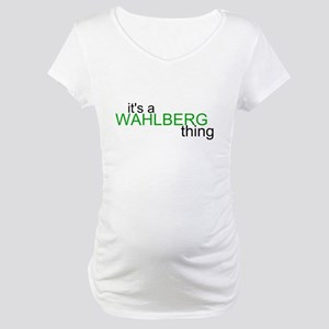 wahlberg thing Maternity T-Shirt
