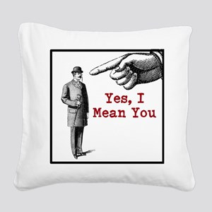 I Mean You Square Canvas Pillow