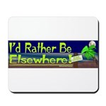 Id Rather Be Elsewhere Mousepad