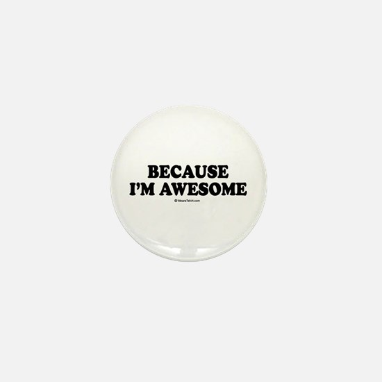 Because I'm awesome - Mini Button