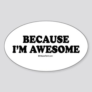 Because I'm awesome - Oval Sticker
