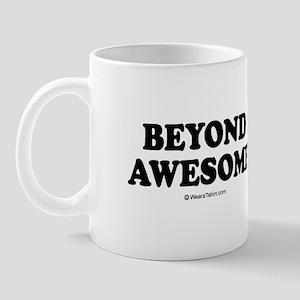 Beyond Awesome -  Mug
