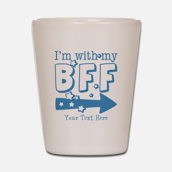 CUSTOM TEXT Im With My BFF Shot Glass
