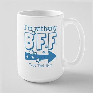 CUSTOM TEXT Im With My BFF Large Mug