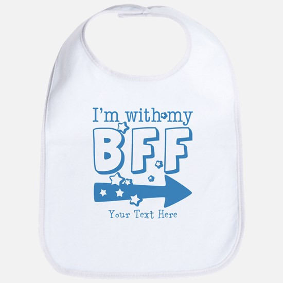 CUSTOM TEXT Im With My BFF Bib