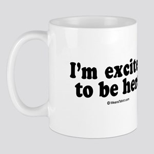 I'm excited to be here -  Mug