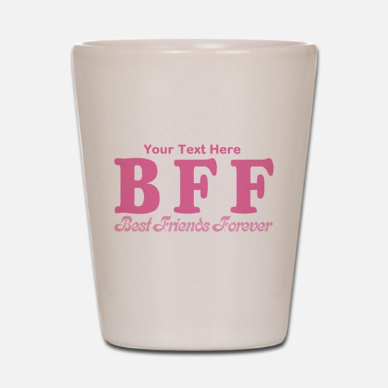 CUSTOM TEXT Best Friends Forever Shot Glass