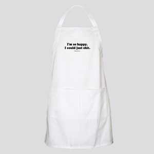 I'm so happy I could just shit -  BBQ Apron