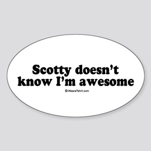 Scotty doesn't know I'm awesome - Oval Sticker