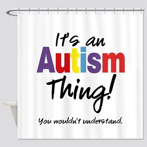 It's an Autism Thing! Shower Curtain
