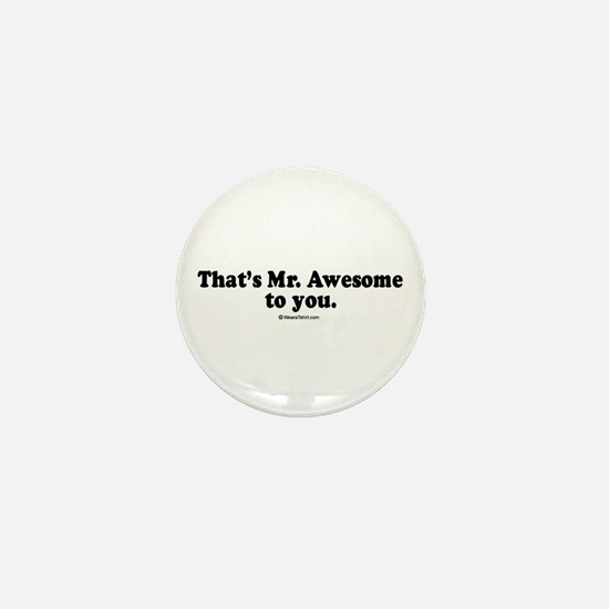 That's Mr. Awesome, to you - Mini Button