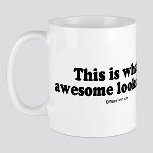 This is what awesome looks like -  Mug