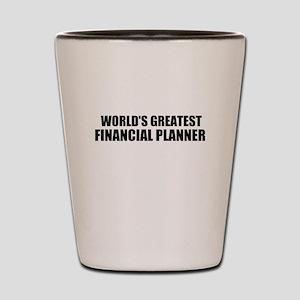 WORLDS GREATEST FINANCIAL PLANNER Shot Glass