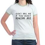 Don't Bro Me Jr. Ringer T-Shirt