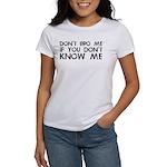 Don't Bro Me Women's T-Shirt