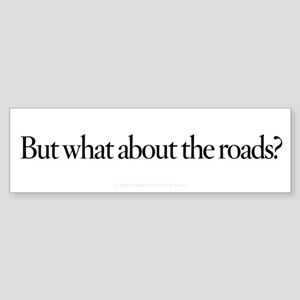 But What About The Roads? Sticker (Bumper)