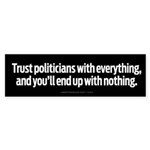 Trust Politicians With Everything Sticker (Bumper