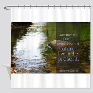 LDS Quotes- Learn from the past... Shower Curtain