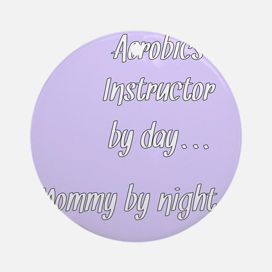 Aerobics Instructor by day Mommy by night Ornament