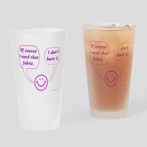 I Need That Fabric Drinking Glass