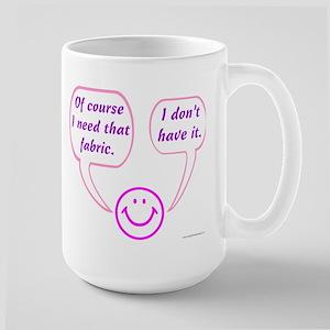 I Need That Fabric Large Mug