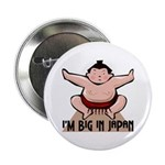 I'm Big In Japan Button