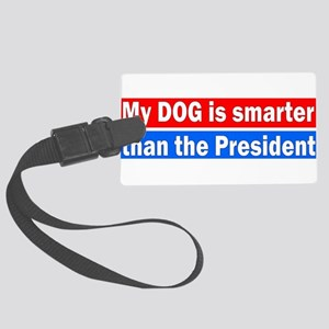 MY DOG IS SMARTER THAN THE PRESI Large Luggage Tag