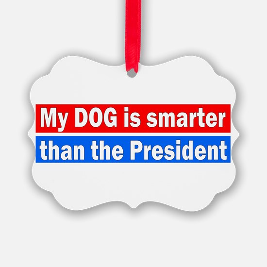MY DOG IS SMARTER THAN THE PRESID Ornament