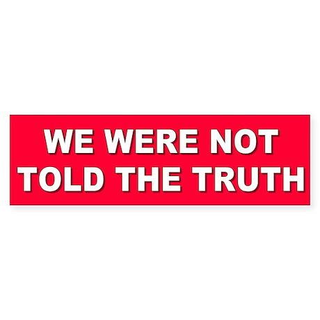 not told the truth... Bumper Sticker