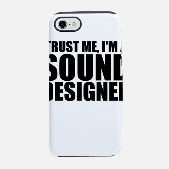 Trust Me, I'm A Sound Designer iPhone 7 Tough