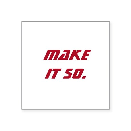 "Make It So Square Sticker 3"" x 3"""