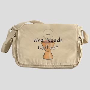 Who Needs Coffee? Messenger Bag