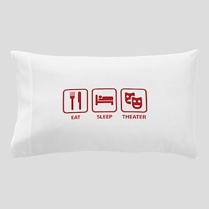 Eat Sleep Theater Pillow Case
