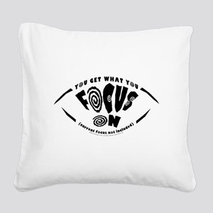 You Get What You Focus On Square Canvas Pillow