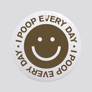I Poop Every Day Ornament (Round)