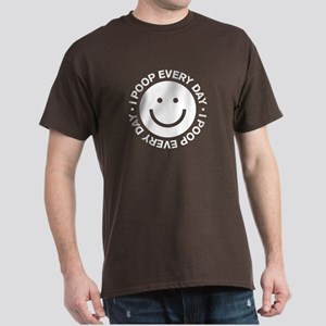 I Poop Every Day Dark T-Shirt