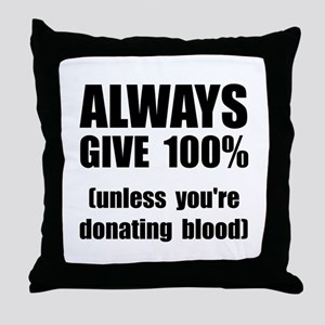 Always Give 100 Percent Throw Pillow
