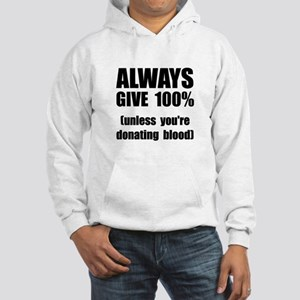 Always Give 100 Percent Hooded Sweatshirt