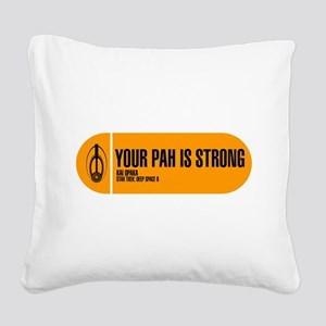 Your Pah is Strong Square Canvas Pillow