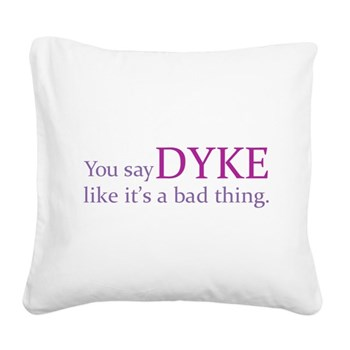 You Say DYKE Like... Square Canvas Pillow