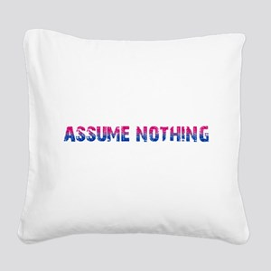 Assume Nothing Square Canvas Pillow
