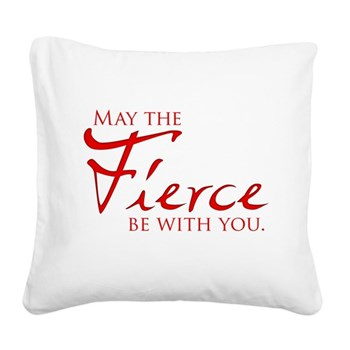 May the Fierce Be With You Square Canvas Pillow