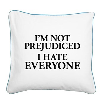 I'm Not Prejudiced. I Hate Ev Square Canvas Pillow