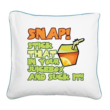 Stick that in your juicebox! Square Canvas Pillow