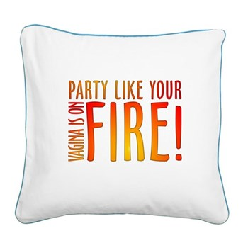 Party Like Your Vagina is on Square Canvas Pillow